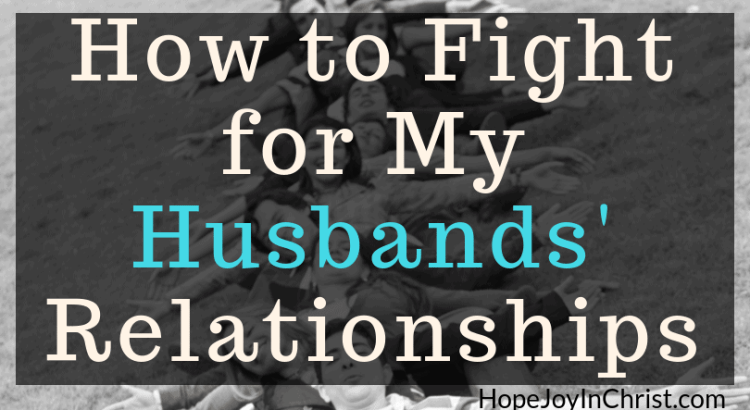 How to Fight for My Husbands Relationships Become a Prayer Warrior Wife Fighting spiritual warfar by #Prayingformyhusband and #RespectMyHusband with Words of Affirmation
