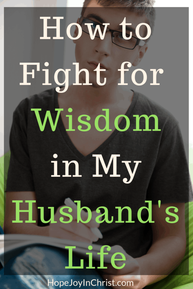 How to Fight for Wisdom in My Husband's Life PinIt Become a Prayer Warrior Wife Fighting spiritual warfare by #Prayingformyhusband with a War Room Prayer Strategy and #RespectMyHusband with Words of Affirmation