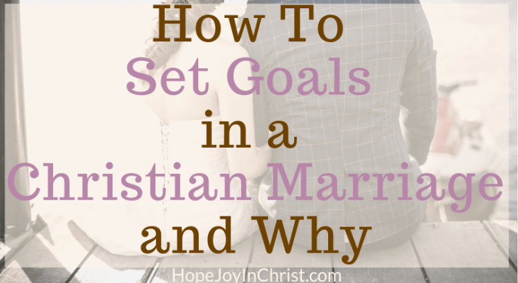 How To Set Goals in a Christian Marriage and Why, Set Goals for adults, set goals worksheet, marriage goals for couples, funny marriage goals, Christian Marriage Intimacy, Christian Marriage advice, godly marriage advice