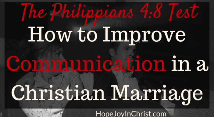 How to Improve Communication in a Christian Marriage The Philippians 4 8 Test #ImproveCommunicationInMarriage with communication skills for a #difficultrelationship and improve intimacy in a Christian Marriage