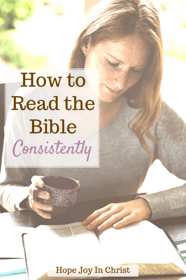 How to Read The Bible Daily Consistently, How do I start reading the Bible daily? How do you read the Bible effectively? How much of the Bible should I read everyday? How to read the Bible for beginners, how to read the Bible in a year, how to start studying the Bible, read your bible everyday, time with the Lord, how to fall in love with reading the Bible, #HopeJoyInChrist