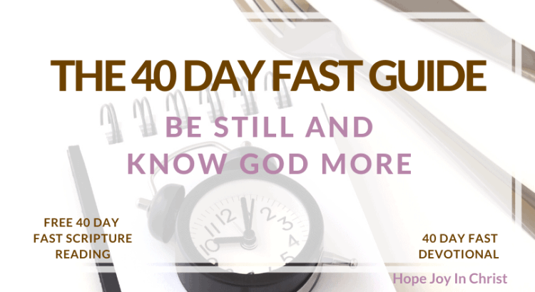 FREE 40 Day Fast Guide: Be Still and Know God More, 40 day fast guide, is it possible to fast 40 days, 40 day fast Bible verses, types of fasting for spiritual breakthrough, 40 days fasting prayer points, 40 day fast and prayer, 40 day fast plan, #FastAndPray #HopeJoyInChrist