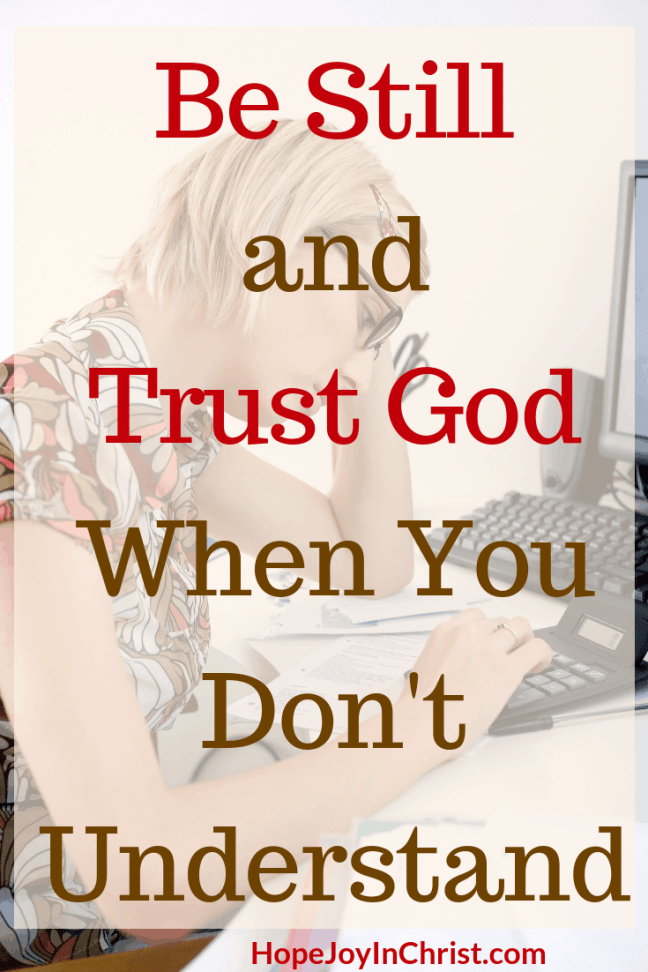 Be Still and Trust God When You Don't Understand Trust God in hard times 40 Days to Be Still and Know God More. What does it mean to be still? How To be still. Spiritual Warfare. Know God quotes. Hear God's Voice. Be Still Quotes