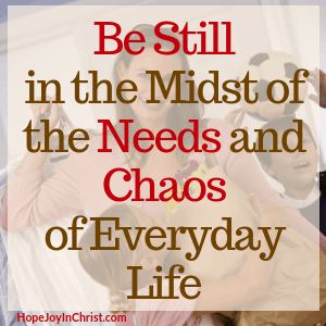 Be Still in the Midst of the Needs and Chaos of Every Day Life - Day 4 of the 40-Day Fast to Be still and know God More