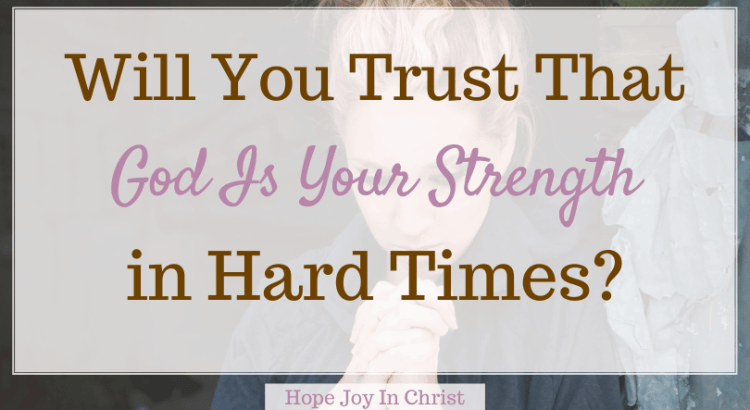 Will You Trust That God Is Your Strength in Hard Times, What bible verse says God is my strength? What is the Lord's strength? What is a good prayer for strength? How do we get strength from God? God is your strength, God is your strength verse (Bible verse), God is your strength Scripture (s), why God is your strength, Bible verses about strength and healing, the Lord is my strength, Bible verses about strength in hard times, God is my strength verse, #BeSTillAndKnow #HopeJoyInChrist