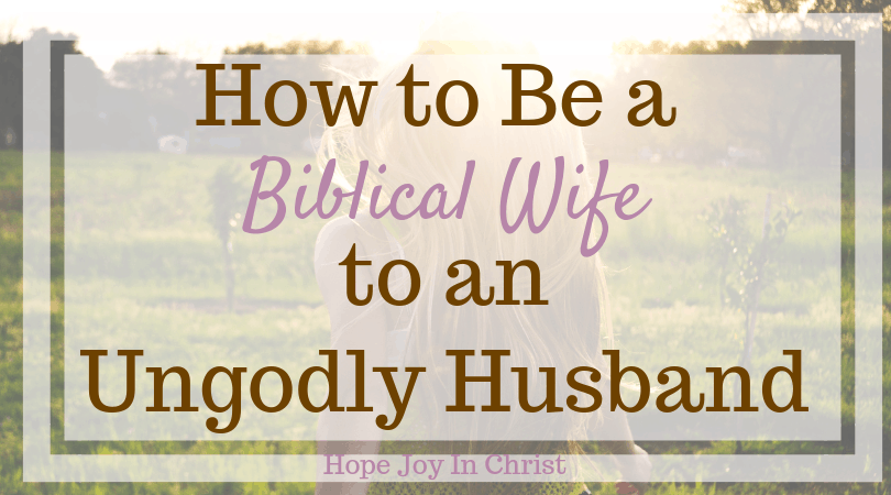 how to be a biblical wife to an ungodly husband hope joy in christ
