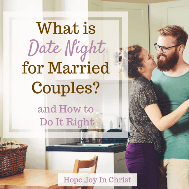 What Is Date Night for Married Couples? and How to Do It Right Date night ideas, at home date night, the perfect date night, romantic date night, date night for married couples, things to do on date night for married couples #DateNight #ChristianMarriage Christian Marriage, Christian Marriage Advice #HopeJoyInChrist
