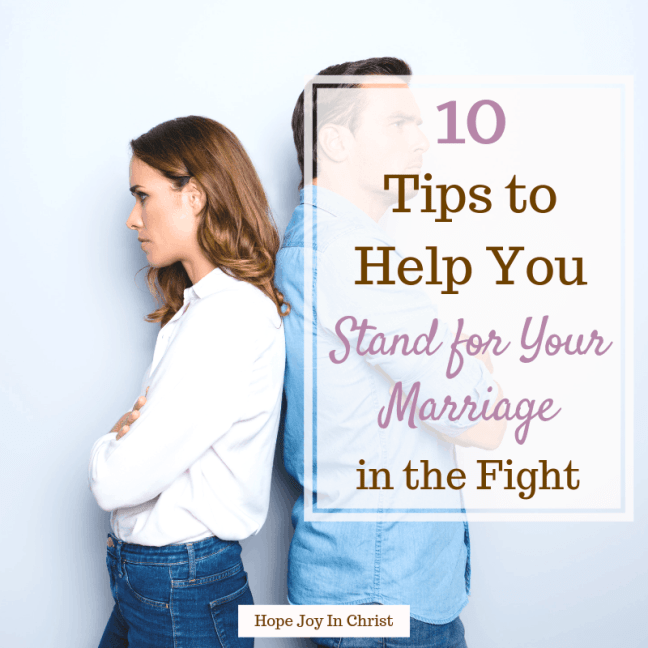10 Tips to Help You Stand for Your Marriage in the Fight, #Marriageadvice #SpiritualWarfare, Christian Marriage, godly wife, spiritual warfare, fighting for marriage, standing for marriage, Christian women, Christian resources, bible studies, devotionals #HopeForMarriage #HopeJoyInChrist