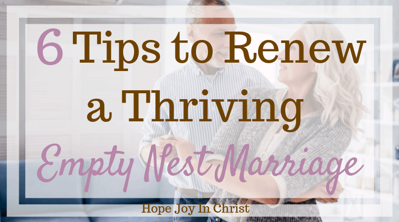 tips to renew a thriving empty nest marriage hope joy in christ
