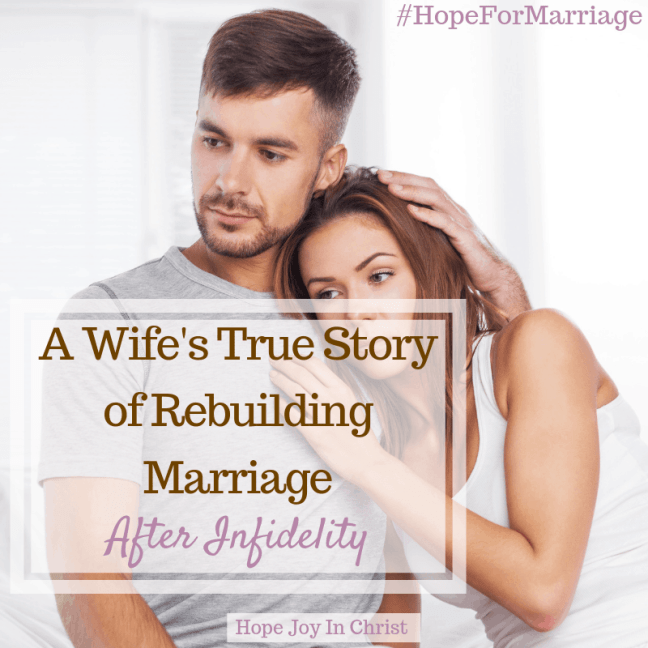 A Wife's True Story of Rebuilding Marriage After Infidelity. Rebuild marriage after infidelity. Rebuild marriage tips. Rebuild marriage quotes, rebuild marriage articles, rebuild marriage after affair. Christian Marriage advice, Christian Marriage quotes #ChristianMarriage #HopeForMarriage #HopeJoyInChrist