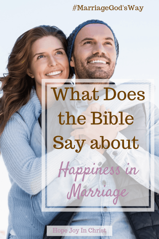 What Does the Bible Say About Happiness in Marriage, happiness in marriage quotes, happiness in marriage tips, what does the bible say about marriage, Christian marriage advice, Christian marriage quotes, #ChristianMarriage #HopeForMarriage #HopeJoyInChrist