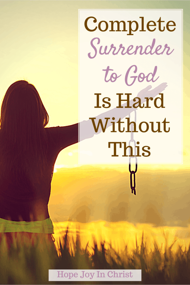 Complete Surrender to God Is Hard Without This PinIt, What does it mean to surrender to God? How do I surrender to God? What happens when we surrender to God? Why we must Surrender to God? how to surrender to God, prayer of surrender to God, surrender to God verse(s), surrender to God scripture, how to surrender to God and let go, Benefits of surrendering to God, surrendering to God, #Hopejoyinchrist