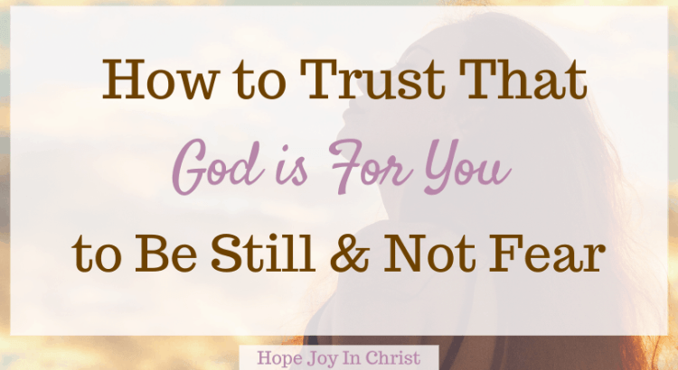 How To Trust That God Is for You to Be Still FtImg, What does it mean that God is for us? What God has for you is for you? When God is for you who can be against you KJV? What is the response to God is good? If God is for you who can be against you, God is for you Bible verse, God is for you Scripture, if God is for you, when God is for you, God is for you not against you, If God is for you Bible verse, Be Still and Know God, #hopejoyinchrist