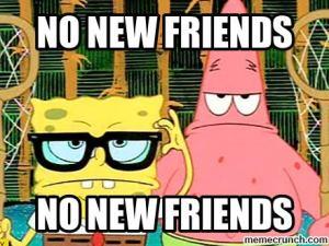 No New Friends Meme