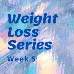 Weight Loss Series Week 5: Tough Week, NIAW, & Mini-Goal Met