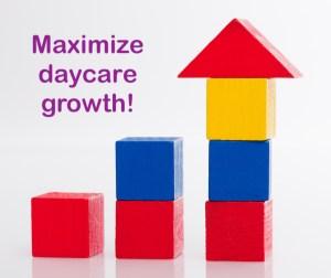 Mazimize daycare growth