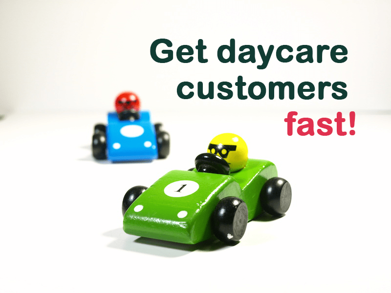 7 power tips to get customers into your daycare fast!