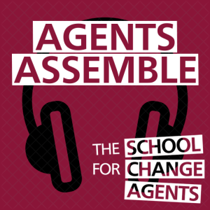 Agents Assemble - The School for Change Agents Podcast