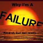 Why I'm A Failure, Kind of, But Not Really