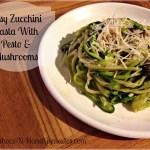 Easy Zucchini Pasta With Pesto and Mushrooms