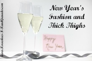 New Year's Fashion and Thick Thighs