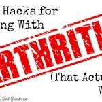 Life Hacks for Living With Arthritis (That Actually Work)