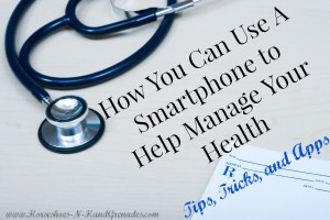 How You Can Use A Smartphone to Help Manage Your Health