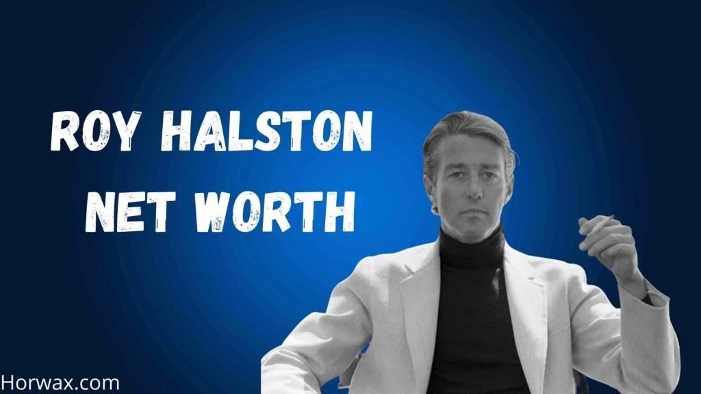 Roy Halston Net Worth
