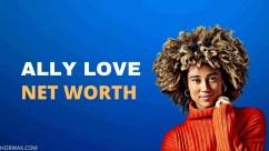 Ally Love Net Worth, Age, Height & Full Bio (2021)