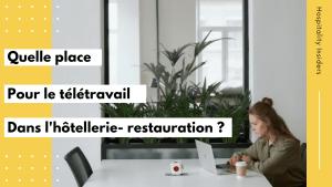 Quelle place pour le télétravail dans l'hôtellerie-restauration ?