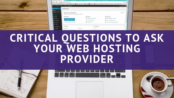 Critical Questions to Ask Your Web Hosting Provider