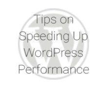 Tips on Speeding up WordPress Performance