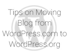 Tips on Moving Blog from WordPress.com to WordPress.org
