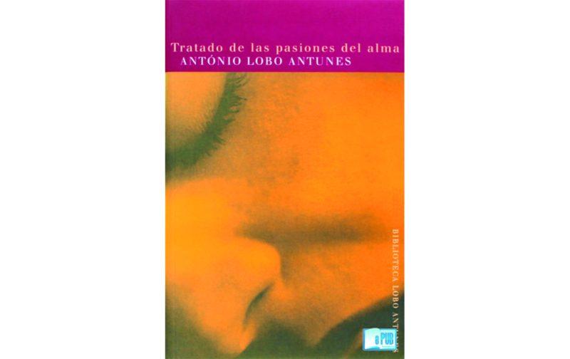 Cuatro lecturas abrasadoras - antonio-lobo-antunes-tratado-de-las-pasiones-del-alma