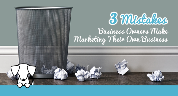 Three Mistakes Small Business Owners Make Marketing Their Business