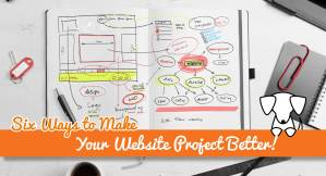 6 Ways to Make Your Website Project Better!