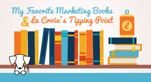 My Favorite Marketing Books & La Croix's Tipping Point