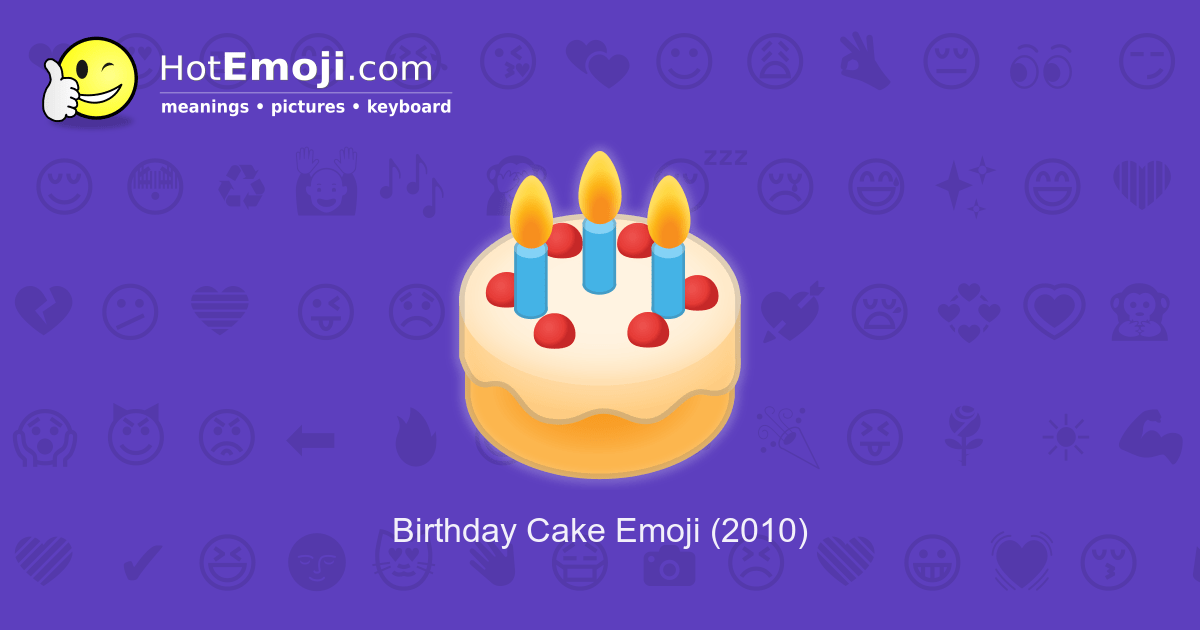 Birthday Cake Emoji Meaning With Pictures From A To Z