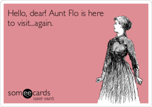 """Illustration with """"Hello, dear! Aunt Flo is here to visit...again."""""""