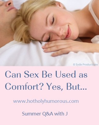 Can Sex Be Used As Comfort? Yes, But...