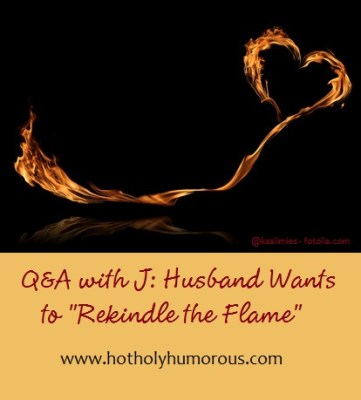 "Q&A with J: Husband Wants to ""Rekindle the Flame"""