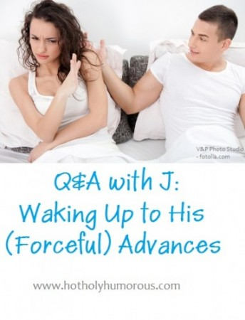 Q&A with J: Waking Up to His (Forceful) Advances