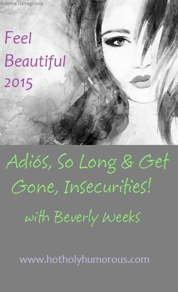 Adiós, So Long & Get Gone, Insecurities! with Beverly Weeks