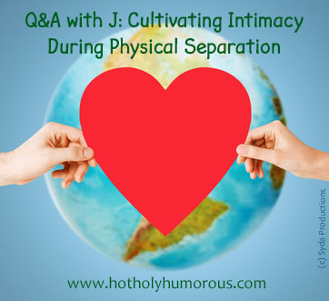Q&A with J: Cultivating Intimacy During Physical Separation