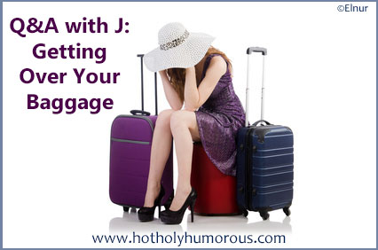 Q&A with J: Getting Over Your Baggage