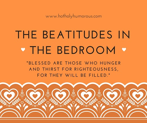 The Beatitudes in the Bedroom Hunger & Thirst