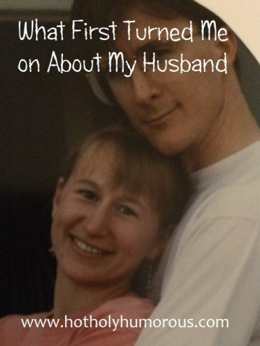 What First Turned Me on About My Husband