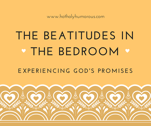 The Beatitudes in the Bedroom: Experiencing God's Promises