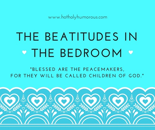 The Beatitudes in the Bedroom - Peacemakers verse