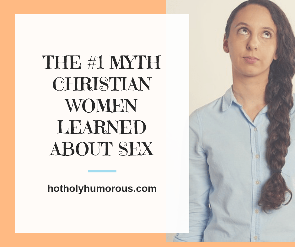 The #1 Myth Christian Women Learned about Sex from Hot, Holy, and Humorous